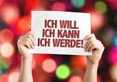 I Want I Can I Will (in German) placard with bokeh background poster