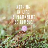 Inspirational And Motivational Quotes - Nothing In Life Is Permanent, Be Humble. Retro Style Backgro poster