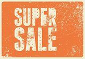 Super Sale Typographical Vintage Style Grunge Poster Design. Retro Vector Illustration. poster