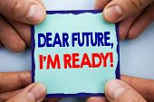 Handwriting Announcement Text Showing Dear Future, I Am Ready. Business Photo Showcasing Inspiration poster