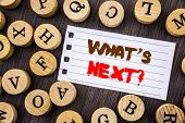 Word, Writing, Text  What Is Next Question. Conceptual Photo Next Future Plan Vision Progress Goal G poster