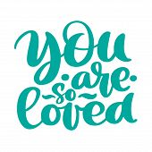 You Are So Loved Text Handwritten Lettering Romantic Quote. Love Letter For A Nursery Wall Art Desig poster