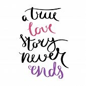 A True Love Story Never Ends. Inspirational Vector Hand Drawn Quote. Ink Brush Lettering Isolated On poster