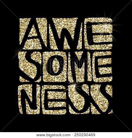 poster of Awesomeness Word Un Shiny Golden Glitter. Hand Drawn Creative Calligraphy And Brush Pen Lettering, D