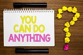 Conceptual Hand Writing Showing You Can Do Anything. Business Photo Showcasing Motivation For Doing  poster