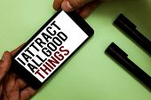 Text Sign Showing I Attract All Good Things. Conceptual Photo Positive Attraction Law Motivation Aff poster