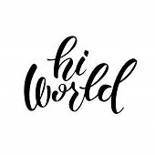 Hi World. Lettering Phrase. Hand Drawn Typography Poster. Inspirational Lettering Card, Banner Templ poster