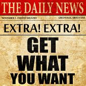 get what you want, newspaper article text poster