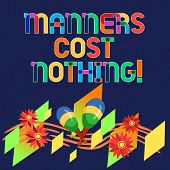 Word Writing Text Manners Cost Nothing. Business Concept For No Fee On Expressing Gratitude Or Polit poster