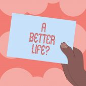 Writing Note Showing A Better Lifequestion. Business Photo Showcasing Wants To Improve The Current Q poster