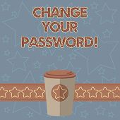 Handwriting Text Writing Change Your Password. Concept Meaning Resetting The Password To Prevent Fro poster
