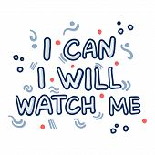 Vector Hand Drawn Quote. I Can, I Will, Watch Me Doodle  Lettering Sign. Cartoon Words With Doodles, poster