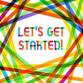 Writing Note Showing Let S Get Started. Business Photo Showcasing Encouraging Someone To Begin Doing poster