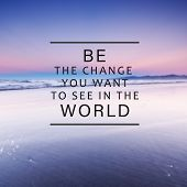Motivational And Inspirational Life Quotes - . Be The Change You Want To See In The World. Blurry Ba poster