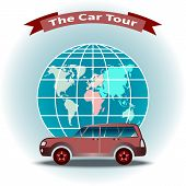 Car On Globe Background. Inscription - The Car Tour. World Travel. Vacation Planning. Tourism And Le poster