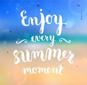Summer Design. Blur Beach Background. Hand Drawn Lettering Vector. Enjoy every summer moment