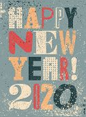Happy New 2020 Year! Typographic Grunge Vintage Style Christmas Card Or Poster Design. Retro Vector  poster