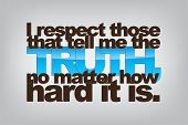 pic of respect  - I respect those that tell me the truth no matter how hard it is - JPG