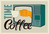 Coffee Time Calligraphic Vintage Style Grunge Poster. Retro Tv With A Hand That Is Holding Cup Of Co poster