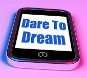 foto of daring  - Dare To Dream On Phone Meaning Big Dreams - JPG