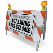 foto of barricade  - Sales Barrier Not Asking for the Sale words on a road construction barricade or barrier sign to tell you to remember to close the deal with a customer - JPG