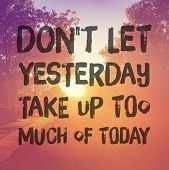 Inspirational Typographic Quote - Dont let yesterday take up too much of today  poster