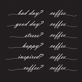 Bad Day? Coffee Good Day? Coffee, Stress? Coffee, Happy? Coffee, Inspired? Coffee, Lettering In The  poster