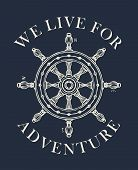 Hand-drawn Vector Banner With A Steering Wheel In Retro Style With Words We Live For Adventure. Illu poster