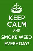 picture of weed  - Keep Calm And Smoke Weed Everyday Poster - JPG