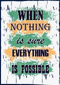 Inspiring Motivation Quote When Nothing Is Sure Everything Is Possible Vector Typography Poster poster