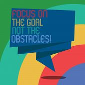 Conceptual Hand Writing Showing Focus On The Goal Not The Obstacles. Business Photo Showcasing Be De poster