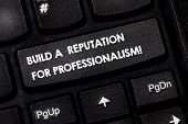 Word Writing Text Build A Reputation For Professionalism. Business Concept For Be Professional In Wh poster