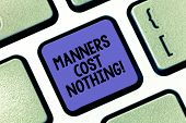 Conceptual Hand Writing Showing Manners Cost Nothing. Business Photo Text No Fee On Expressing Grati poster