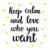 Keep Calm And Love Who You Want. Hand Drawn Motivational Quote. Beautiful Lettering poster