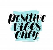 Positive Vibes Only, Lettering. Positive Quote, Calligraphy Vector Illustration poster