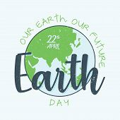 Abstract Letter Earth Day With Tagline Our Earth, Our Future. Design Letter Earth Day With Quote. Ve poster