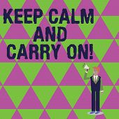 Handwriting Text Writing Keep Calm And Carry On. Concept Meaning Slogan Calling For Persistence Face poster