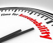 image of responsibility  - Time for Accountability words on a clock face showing importance of taking responsibility for your actions or work - JPG