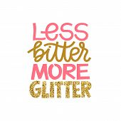 Less Bitter More Glitter. Funny Inspirational Hand Drawn Lettering Quote. Pink And Golden Trendy Gli poster