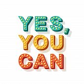 Yes, You Can. Motivational Poster Design, Retro Font Colorful Typography. Text Lettering, Inspiratio poster