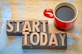 start today  word abstract in vintage letterpress  wood type with a cup of coffee poster