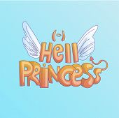Cute Cartoon Hell Princess Lettering With Saint Wings And Evil Tail, Horns. Disobedient Little Princ poster
