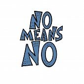No Means No Text. Handwritten Phrase No Means No With Decoration Isolated On White Background. poster