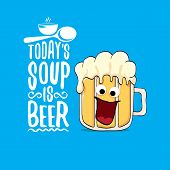 Today S Soup Is Beer Vector Bar Menu Concept Illustration Or Summer Poster. Vector Funky Beer Charac poster