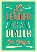 A Leader Is A Dealer In Hope Quote. Motivational Words, Perfect Inspiration From A Text Or Speech In poster