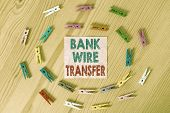 Conceptual Hand Writing Showing Bank Wire Transfer. Business Photo Text Electronic Transfer Of Money poster