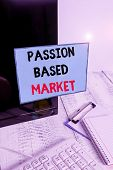 Writing Note Showing Passion Based Market. Business Photo Showcasing Emotional Sales Channel A Perso poster