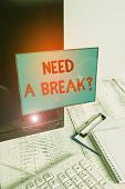 Writing Note Showing Need A Brake Question. Business Photo Showcasing More Time To Relax Chill Out F poster