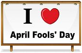 foto of fool  - Illustration of I love April fools day board - JPG