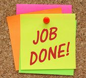 pic of job well done  - The phrase Job Done in red text on a yellow sticky note pinned to a cork notice board - JPG